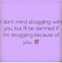 KING: I don't mind struggling with  you, but Ill be damned if  I'm struggling because of  00  you. KING