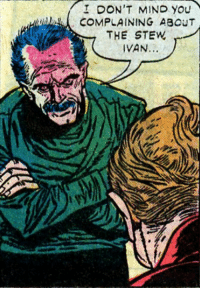 Mind, You, and Ivan: I DON'T MIND you  COMPLAINING ABOUT  THE STEW  IVAN. you sure about that? You look like you mind a great deal.