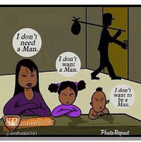 Sad but true Not because the child's father was a bad person mean you should emasculate a man in front your kids end the vicious cycle teach them to learn from your mistakes teach them right from from: I don't  need  a Man  I don't  want  a Man  I don't  want to  be a  Man.  asmthedon191  Photo-Repost Sad but true Not because the child's father was a bad person mean you should emasculate a man in front your kids end the vicious cycle teach them to learn from your mistakes teach them right from from