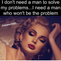 😂😂👏👏👏Damn right !! 💯💯 glamour glamourgirl man: I don't need a man to solve  my problems...I need a man  Who won't be the problem  ammw 2685 😂😂👏👏👏Damn right !! 💯💯 glamour glamourgirl man