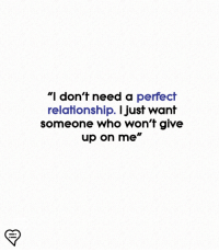 """Memes, 🤖, and Who: """"I don't need a perfect  relationship. I just want  Someone who won'f give  up on me"""""""