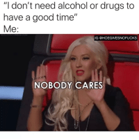 """Move along...: """"I don't need alcohol or drugs to  have a good time""""  Me  IG @HOEGIVESNOFUCKS  NOBODY CARES Move along..."""