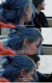 """Okay, Eternal Sunshine of the Spotless Mind, and Mind: I don't  need """"nice"""".  I don't need myself to be it  and don't need anybody else  to be it at me.  Okay. Eternal Sunshine of the Spotless Mind"""