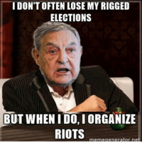 Memes, Riot, and 🤖: I DON'T OFTEN LOSE MY RIGGED  ELECTIONS  BUT WHEN I DO, IORGANIZE  RIOTS  meme generator ne