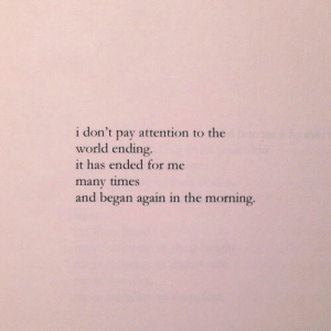 It has ended for me many times and began again in the morning  Follow for more relatable love and life quotes     feel free to message me or submit posts!!: i don't pay attention to the  world ending  it has ended for me  many times  and began again in the morning. It has ended for me many times and began again in the morning  Follow for more relatable love and life quotes     feel free to message me or submit posts!!
