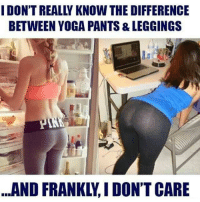 Yoga Pants: I DONT REALLY KNOW THE DIFFERENCE  BETWEEN YOGA PANTS & LEGGINGS  PIN  AND FRANKLY, I DONT CARE