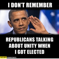 Best Barack Obama Memes: http://abt.cm/1RMwzPu  Thanks to Occupy Democrats for this one: I DON'T REMEMBER  REPUBLICANS TALKING  ABOUT UNITY WHEN  I GOT ELECTED  OCCUPY DEMOCRATS Best Barack Obama Memes: http://abt.cm/1RMwzPu  Thanks to Occupy Democrats for this one