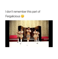 Funny, Fergalicious, and Girl Memes: I don't remember this part of  Fergalicious This is so funny onfsuagaha