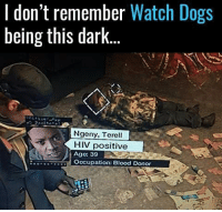 Jesus 👀: I don't remember  Watch Dogs  being this dark  Ngeny. Terell  HIV positive  Age: 39  E Occupation: Blood Donor Jesus 👀