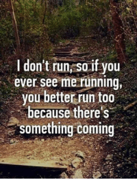 Memes, Run, and Running: I don't run So if you  ever see me running,  you  better run too  because there's  something coming
