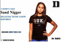 Duke University PC Campaign: I DON'T SAY  Sand Nigger  BECAUSE DUNE COON  RHYMES  ANIMA BANKS, WOMENTS TRACK & FIELD  f YOUDONTSAYCAMPAIGN  LIUK  TRACK & FIELD  don danksta Duke University PC Campaign