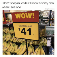 Memes, Wow, and Hilarious: I don't shop much but I know a shitty deal  when I see one  @highfiveexpert  WOW!  REDUCED BANANAS  $41  lb. @thedryginger is a great shopper and an ever better memer. Follow @thedryginger for hilarious memes!