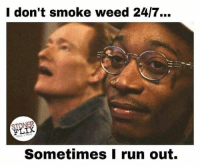 Memes, Run, and Weed: I don't smoke weed 24/7.  FLIX  Sometimes I run out. CnC