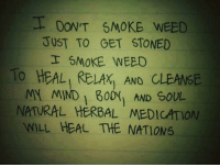 I DON'T SMOKE WEED  JUST TO GET STONED  I SMOKE WEED  To HEALI RELAX AND cLEANSE  MY MIND 600i AND SOUL  NATURAL HERBAL MEDICATION  WILL HEAL THE NATIONS #GanjaQueens #BunnyGQ 🙌🏼🙌🏼