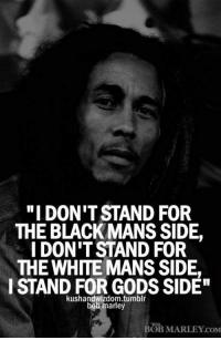 I DON'T STAND FOR THE BLACK MANS SIDE I DON'T STAND FOR ...