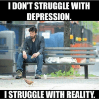 Jim Carrey, Lean, and Memes: I DON'T STRUGGLE WITH  DEPRESSION.  FOLLOW  ANONYMOUS  ISTRUGGLE WITH REALITY Jim Carrey: Overcoming Depression and leaning on Spirituality - Read Here: https://goo.gl/Q8raVu