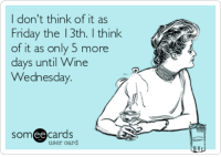 Wine Wednesday: I don't think of it as  Friday the 13th. I think  of it as only 5 more  days until Wine  Wednesday.  somee cards  user card