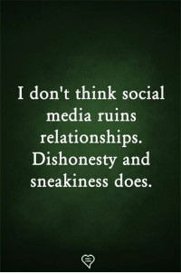 Memes, Relationships, and Social Media: I don't think social  media ruins  relationships.  Dishonesty and  sneakiness does