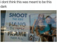 Family, Lol, and Memes: i dont think this was meant to be this  dark  SHOOT  THE KIDS  HANC  THE FAMILY  THEM ALL  FRAME Lol BVIP is back!