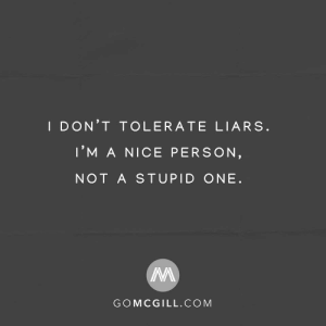 A Stupid: I DON'T TOLERATE LIARS.  I'M A NICE PERSON,  NOT A STUPID ONE.  GOMCGILL.COM