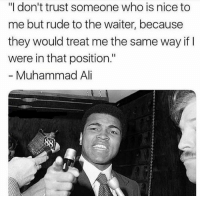 "Ali, Memes, and Muhammad Ali: ""I don't trust someone who is nice to  me but rude to the waiter, because  they would treat me the same way if I  were in that position.""  - Muhammad Ali https://t.co/Ahk0vcX7uz"