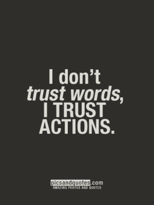 Quotes, Amazing, and Com: I don't  trust words,  I TRUST  ACTIONS.  picsandquotes.com  AMAZING PHOTOS AND QUOTES