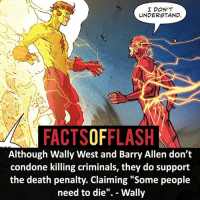 "Batman, Facts, and Memes: I DON'T  uNDERSTAND.  FACTSOFFLASH  Although Wally West and Barry Allen don't  condone killing criminals, they do support  the death penalty. Claiming ""Some people  need to die"". - Wally ⚡️⚡️ - Do you support the death penalty? - (putting old facts in the new layout) - My other IG Accounts @facts_of_heroes @webslingerfacts @yourpoketrivia ⠀⠀⠀⠀⠀⠀⠀⠀⠀⠀⠀⠀⠀⠀⠀⠀⠀⠀⠀⠀⠀⠀⠀⠀⠀⠀⠀⠀⠀⠀⠀⠀⠀⠀ ⠀⠀------------------------ blackflash lindapark batman johnfox maxmercury impulse inertia professorzoom danielwest godspeed savitar flashcw theflash hunterzolomon therogues flashcw justiceleague wallywest eobardthawne grantgustin ezramiller like4like batmanvsuperman bartallen zoom flash barryallen youngjustice jaygarrick"