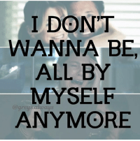 all by myself: I DON'T  WANNA BE,  ALL BY  MYSELF  eus always  ANYMORE