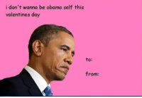 valentine: i don't wanna be obama self this  valentines day  to:  from: