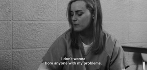 bore: I don't wanna  bore anyone with my problems