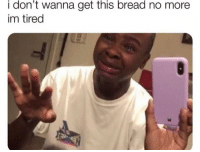Funny, Bread, and More: i don't wanna get this bread no more  im tired 😩