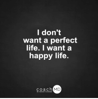 Memes, 🤖, and Coach: I don't  want a perfect  life. I want a  happy life.  coach MD  DR. CHARLES F.GL Brain Drain on Amazon: amzn.to/1adJW5M Blog: bit.ly/CoachMDBlog <3