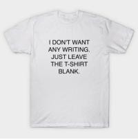 I Don't Want Any Writing Just Leave the T-Shirt Blank 👕 :: T-Shirts / Hoodies / Crewnecks / Mugs / Stickers / Tote Bags:  >> https://www.teepublic.com/t-shirt/2865956-i-dont-want-any-writing-just-leave-the-t-shirt-bla << 🔥 Worldwide Shipping: I DONT WANT  ANY WRITING.  JUST LEAVE  THE T-SHIRT  BLANK I Don't Want Any Writing Just Leave the T-Shirt Blank 👕 :: T-Shirts / Hoodies / Crewnecks / Mugs / Stickers / Tote Bags:  >> https://www.teepublic.com/t-shirt/2865956-i-dont-want-any-writing-just-leave-the-t-shirt-bla << 🔥 Worldwide Shipping