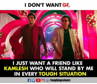 Tough, Indianpeoplefacebook, and Stand by Me: I DON'T WANT GF,  LAUGHING  I JUST WANT A FRIEND LIKE  KAMLESH WHO WILL STAND BY ME  IN EVERY TOUGH SITUATION #Sanju