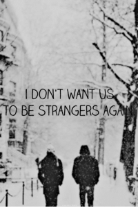 Want,  Dont, and I Dont Want To: I DONT WANT  TO BE STRANGERS'AGA  Za