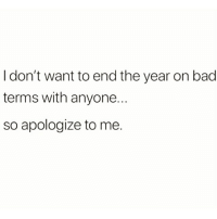 Bad, Memes, and 🤖: I don't want to end the year on bad  terms with anyone.  so apologize to me. 💁🏻‍♂️💁🏻‍♂️💁🏻‍♂️