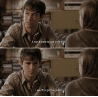 500 Days of Summer https://t.co/Eck3KFd3F2: I don't want to get over her  I want to get her back.  0 500 Days of Summer https://t.co/Eck3KFd3F2