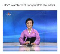 Korean Central Television -  Choson TV 조선  #realnews: I don't watch CNN. I only watch real news.  As Korean Central Television -  Choson TV 조선  #realnews
