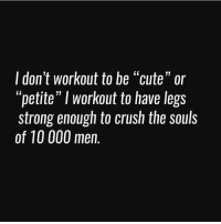 """I don't workout to be """"cute"""" or  """"petite"""" I workout to have legs  Strong enougn to crüsh the soulS  of 10 000 men.  13 😂😂 @aestheticelite 💪🔥"""