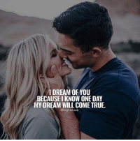 Tag Your Love ❤️: I DREAM OF YOU  BECAUSE KNOW ONE DAY  MY DREAM WILL COME TRUE.  @highinlove Tag Your Love ❤️