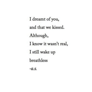 Net, Breathless, and Wake: I dreamt of you,  and that we kissed  Although,  I know it wasn't real,  I still wake up  breathless  a.S https://iglovequotes.net/
