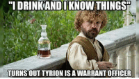"""warrant officer: """"I DRINKANDI KNOW THINGS  TURNS OUTTYRION IS A WARRANT OFFICER"""