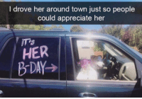 Appreciate, Her, and Town: I drove her around town just so people  could appreciate her  HER