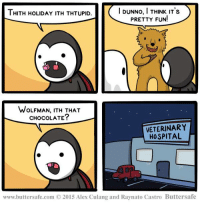 Dank, Friends, and Halloween: I DUNNO, I THINK IT's  THITH HOLIDAY ITH THTUPID.  PRETTY FUN!  WOLFMAN, ITH THAT  CHOCOLATE?  VETERINARY  HOSPITAL  www.buttersafe.com D 2015 Alex Culang and Raynato Castro Buttersafe Monster Un-Friendly Halloween  Via Buttersafe Comics