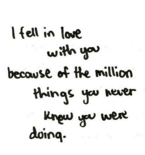 https://iglovequotes.net/: I ell in love  with you  because of the million  things you never  Rngw you  doing.  were https://iglovequotes.net/