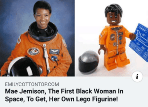 Lego, Black, and Http: i  EMILYCOTTONTOP.COM  Mae Jemison, The First Black Woman In  Space, To Get, Her Own Lego Figurine! wholesome lego company via /r/wholesomememes http://bit.ly/2J5m094