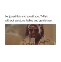 T-Pain, The Game, and Game: I enjoyed this and so will you, T-Pain  without autotune ladies and gentlemen T-pain stepping the game up @justnicepeople