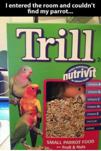 Food, Vitamin C, and Parrot: I entered the room and couldn't  find my parrot...  Trill  optimum  VITAMIN A  VITAMIN B,  VITAMIN C  VITAMIN Ds  VITAMIN E  CALCIUM  ODINE  SMALL PARROT FOOD  wm Fruit & Nuts