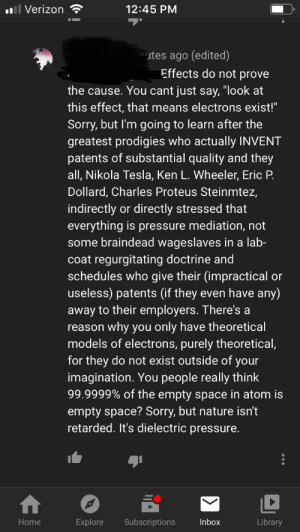 I explained how electrons were first detected by mass spec all the way back in 1897 and crazy guy went off about how electrons exist. His only argument was basically Tesla didn't believe in electrons and I trust him.: I explained how electrons were first detected by mass spec all the way back in 1897 and crazy guy went off about how electrons exist. His only argument was basically Tesla didn't believe in electrons and I trust him.