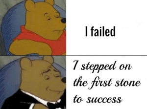 Success, Can, and Stone: I failed  stepped on  the fiust stone  to SUccess You can do it!